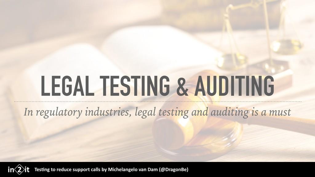 LEGAL TESTING & AUDITING In regulatory industri...