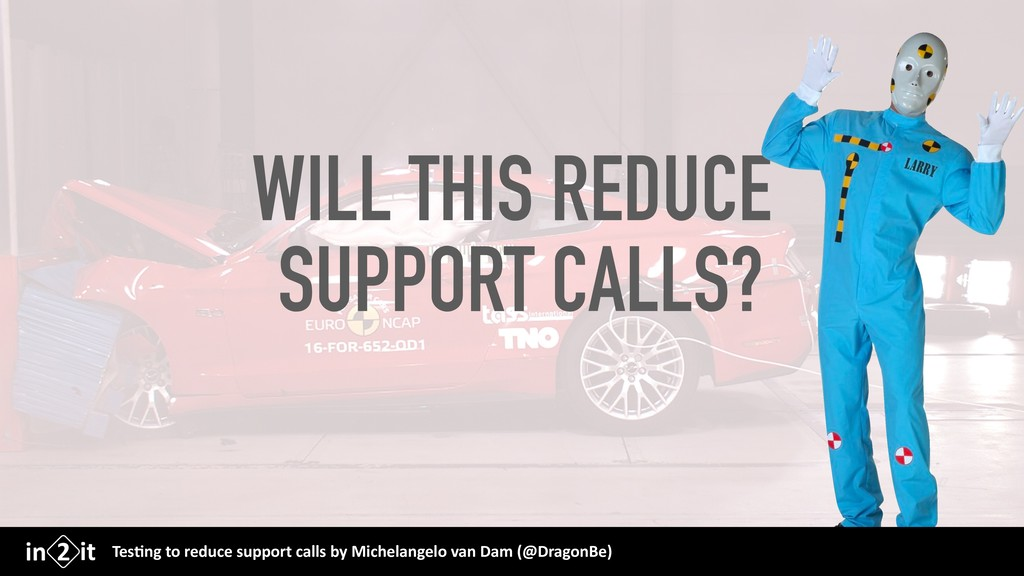 WILL THIS REDUCE SUPPORT CALLS? Tes$ng to reduc...