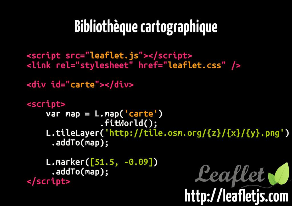"""Bibliothèque cartographique <script src=""""leafle..."""