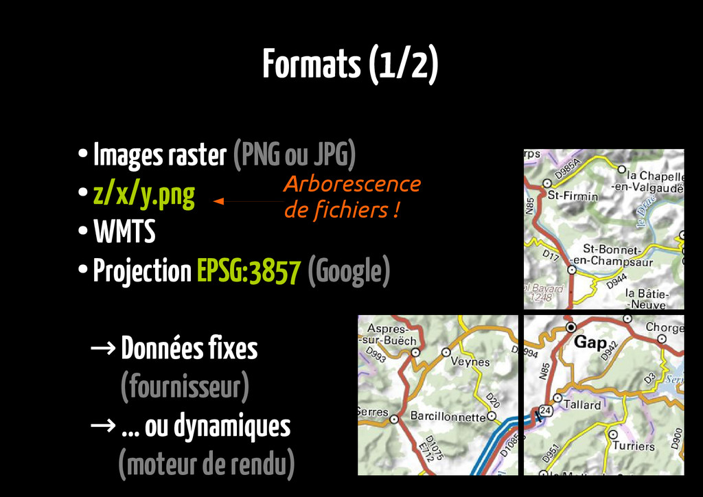 Formats (1/2) ● Images raster (PNG ou JPG) ● z/...