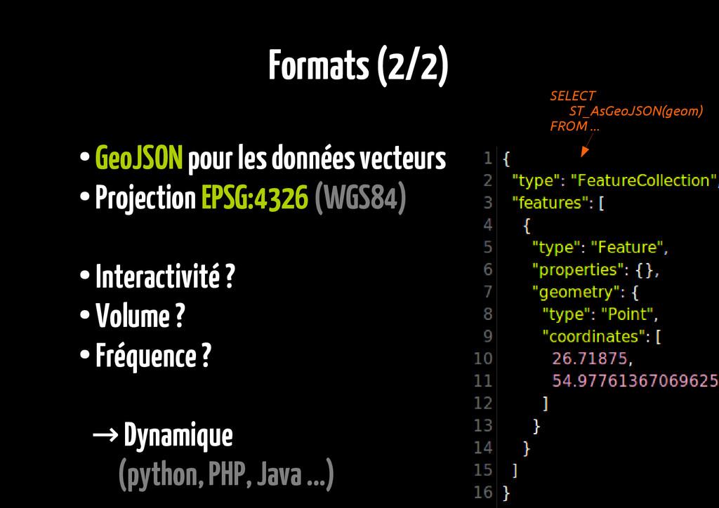 Formats (2/2) ● GeoJSON pour les données vecteu...