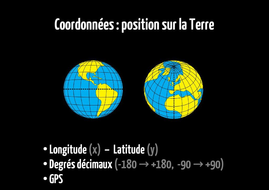 Coordonnées : position sur la Terre ● Longitude...