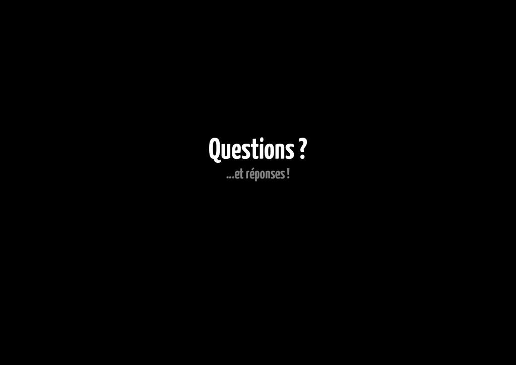 Questions ? ...et réponses !