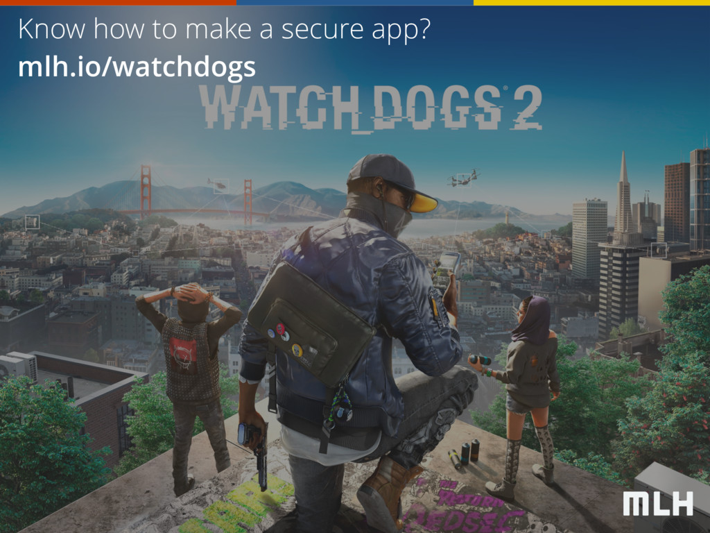 Know how to make a secure app? mlh.io/watchdogs