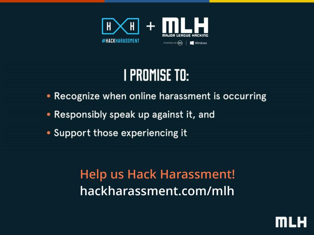 Help us Hack Harassment! hackharassment.com/mlh