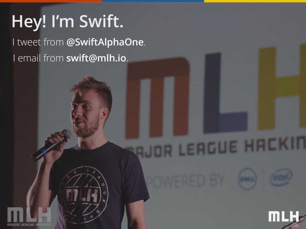 Hey! I'm Swift. I tweet from @SwiftAlphaOne. I ...