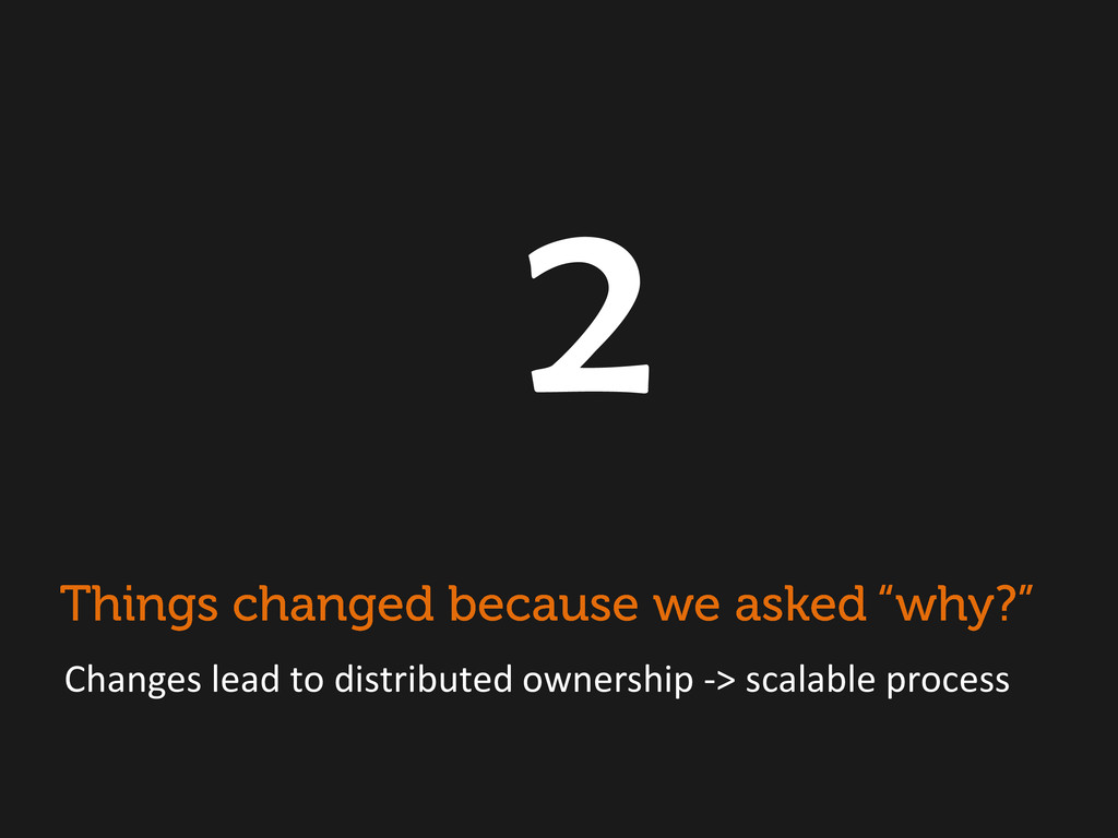 2 Changes lead to distributed ownership -> scal...