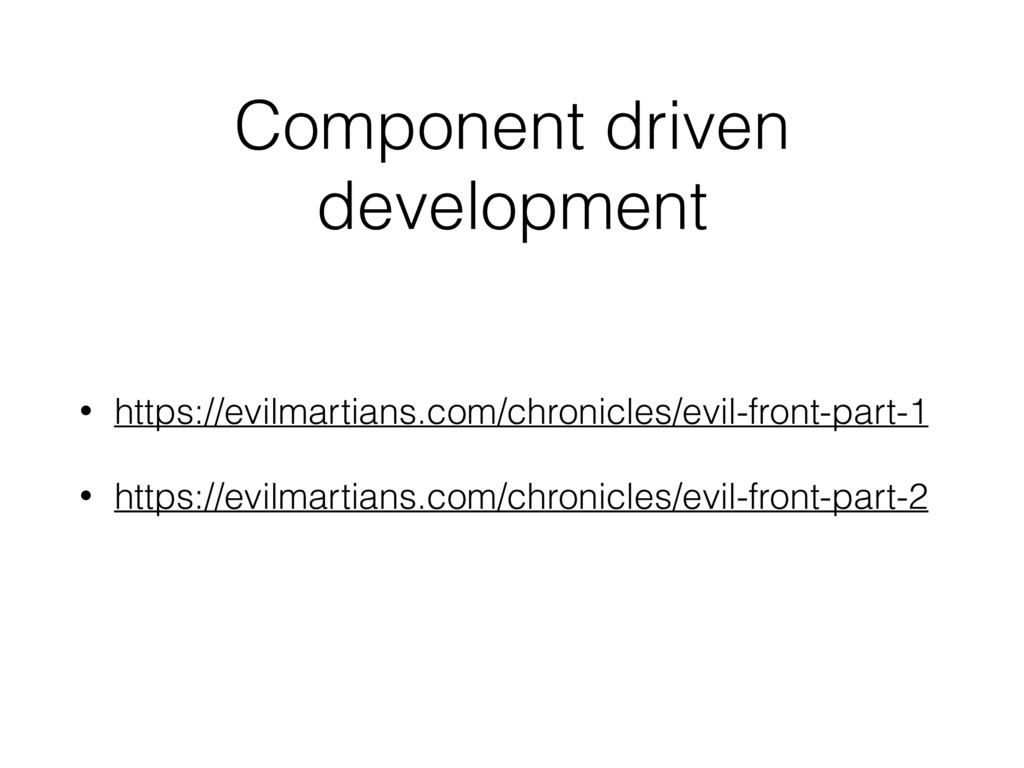 Component driven development • https://evilmart...