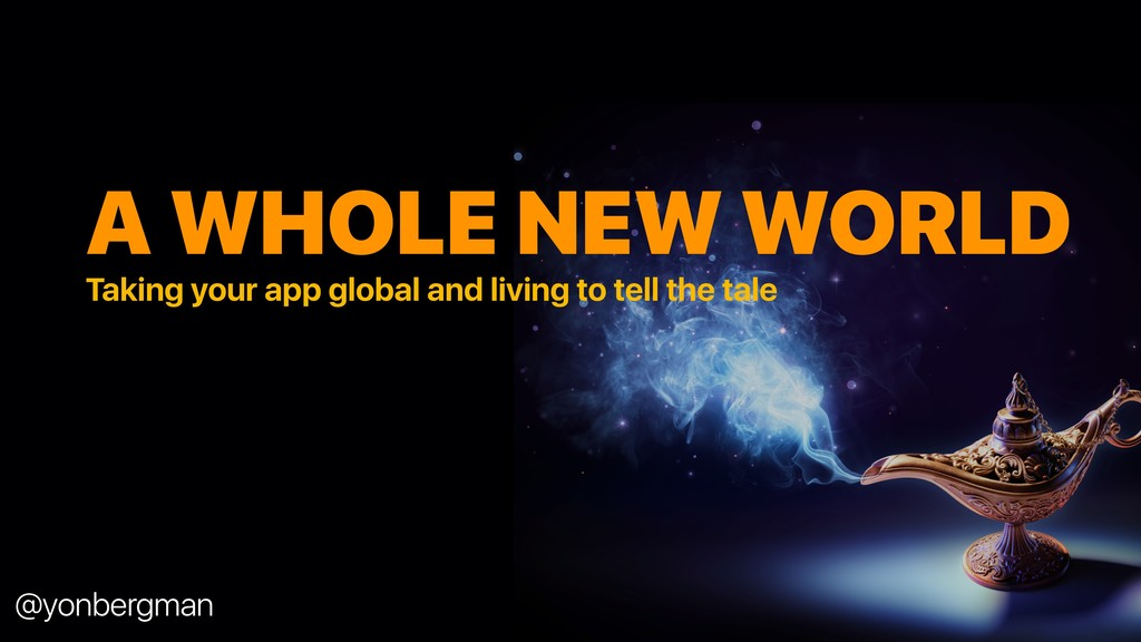 @yonbergman A WHOLE NEW WORLD Taking your app g...