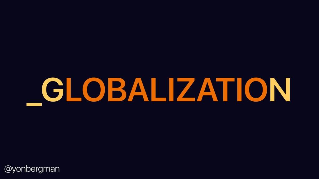 @yonbergman _GLOBALIZATION