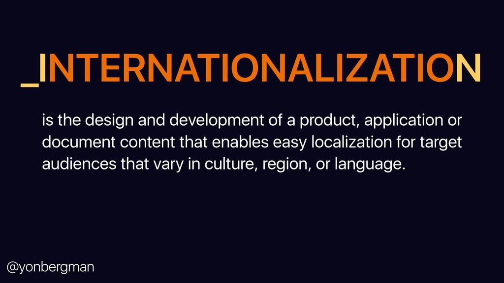 @yonbergman _INTERNATIONALIZATION is the design...