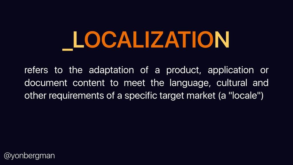 @yonbergman _LOCALIZATION refers to the adaptat...
