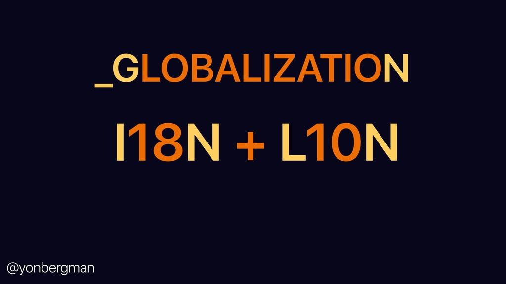 @yonbergman I18N + L10N _GLOBALIZATION