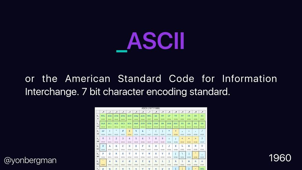 @yonbergman _ASCII or the American Standard Cod...
