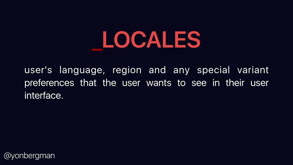 @yonbergman _LOCALES user's language, region an...