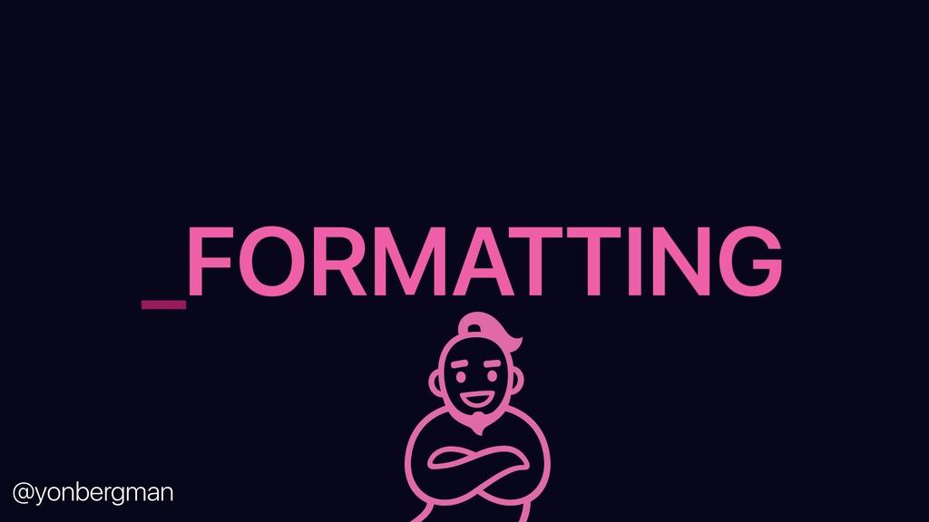 @yonbergman _FORMATTING