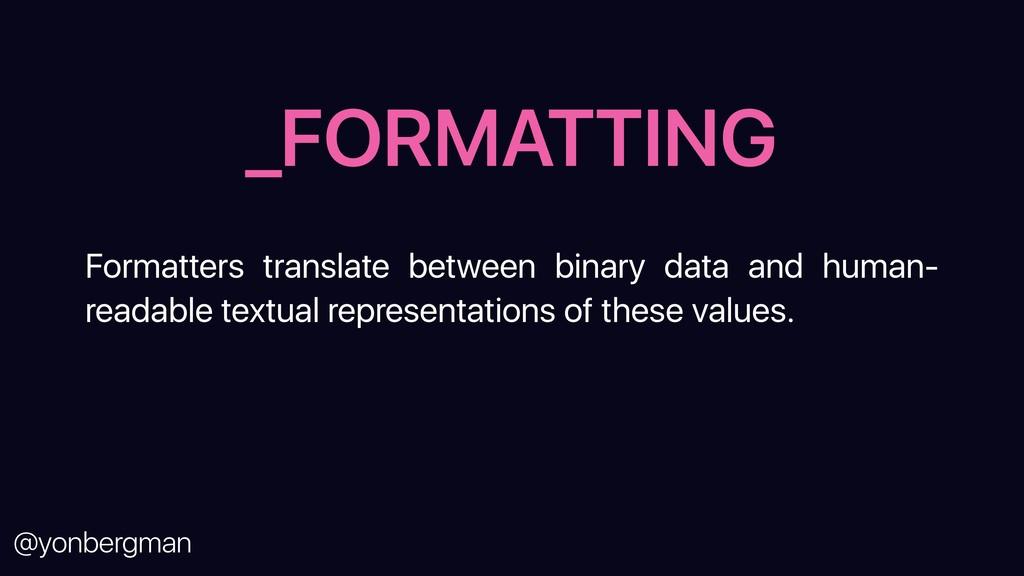 @yonbergman _FORMATTING Formatters translate be...