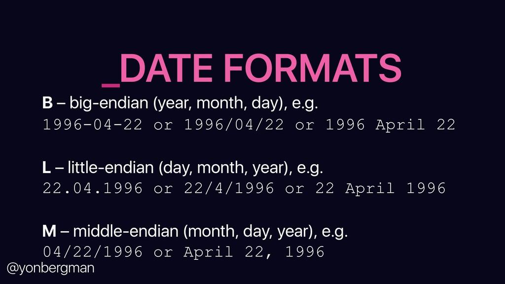 @yonbergman B – big-endian (year, month, day), ...