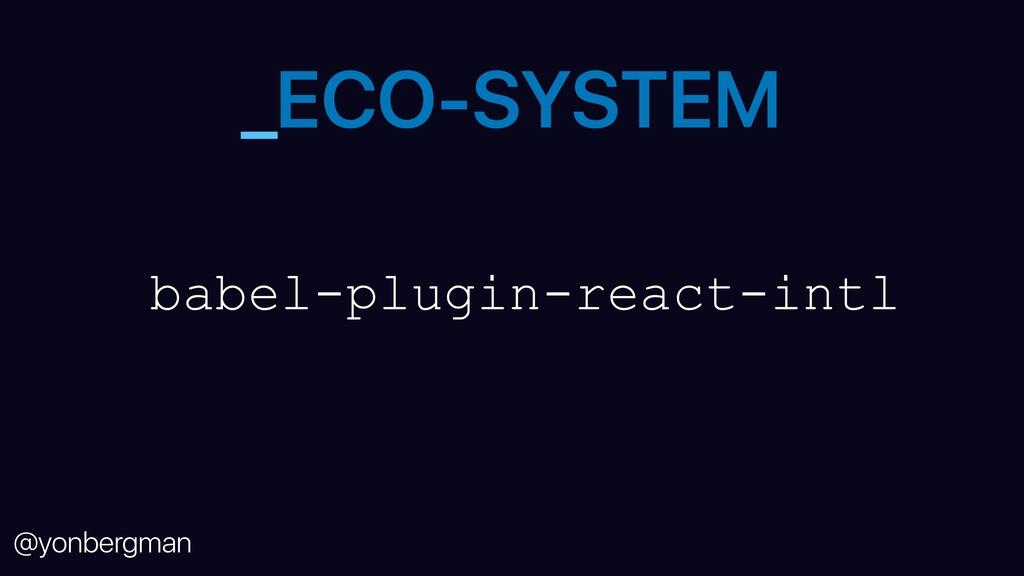 @yonbergman _ECO-SYSTEM babel-plugin-react-intl