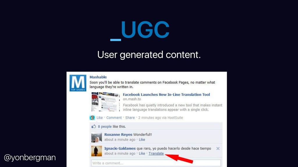 @yonbergman _UGC User generated content.
