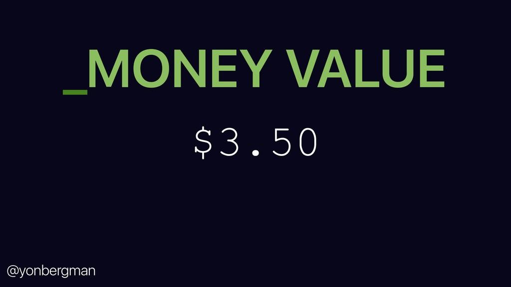 @yonbergman _MONEY VALUE $3.50