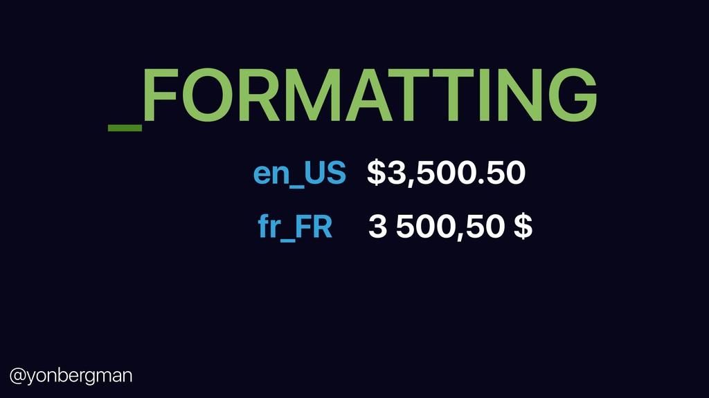 @yonbergman _FORMATTING $3,500.50 en_US fr_FR 3...