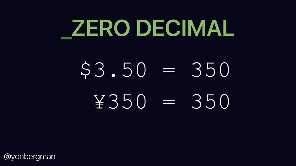 @yonbergman _ZERO DECIMAL $3.50 = 350 ¥350 = 350