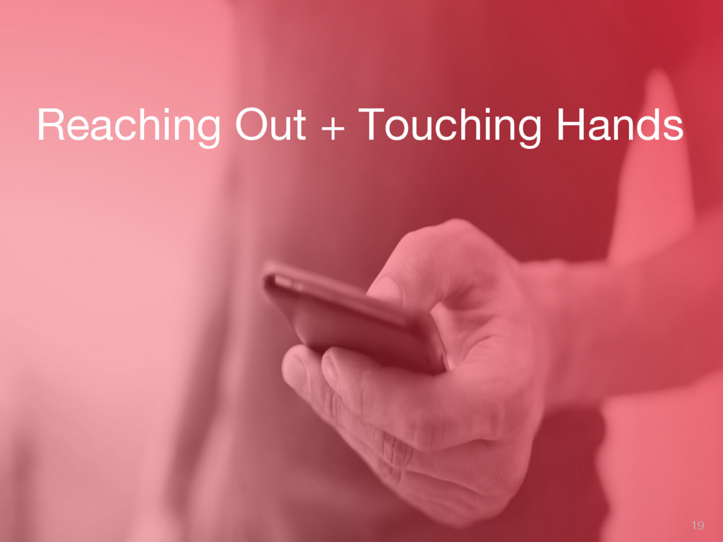Reaching Out + Touching Hands 19