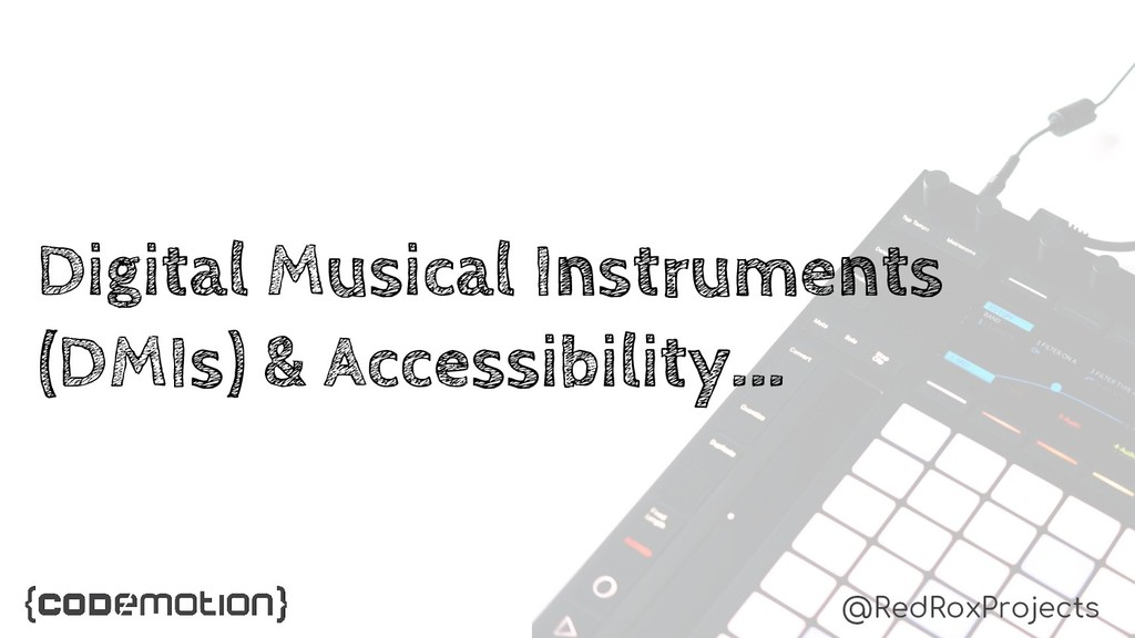 Digital Musical Instruments (DMIs) & Accessibil...