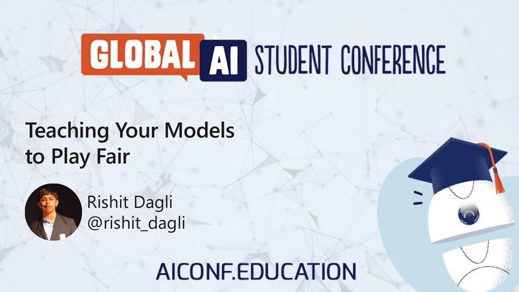 Teaching Your Models to Play Fair Rishit Dagli ...