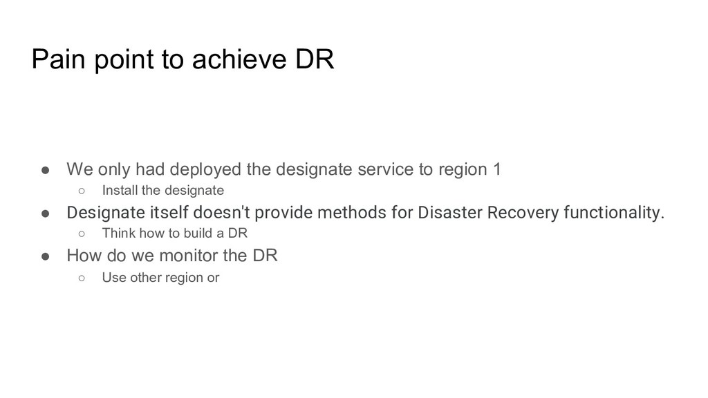 Pain point to achieve DR ● We only had deployed...