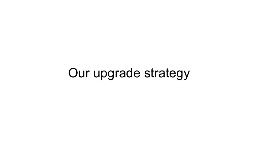 Our upgrade strategy