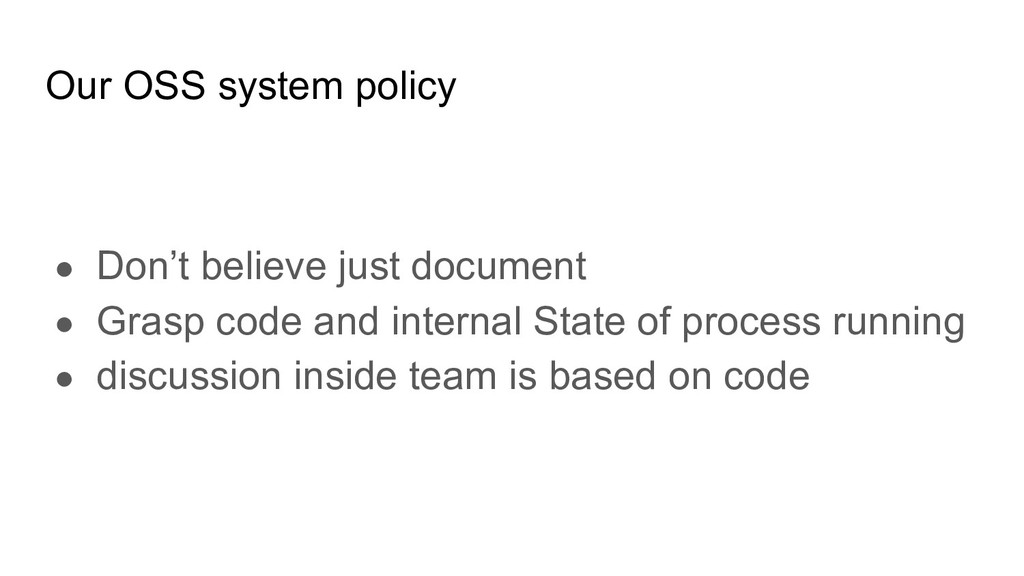 Our OSS system policy ● Don't believe just docu...
