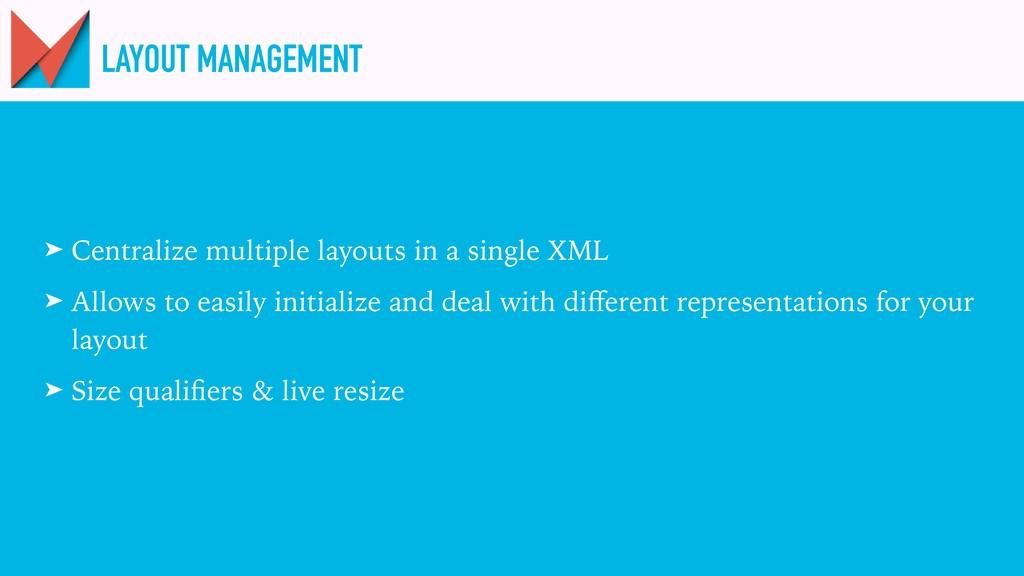 LAYOUT MANAGEMENT ➤ Centralize multiple layouts...