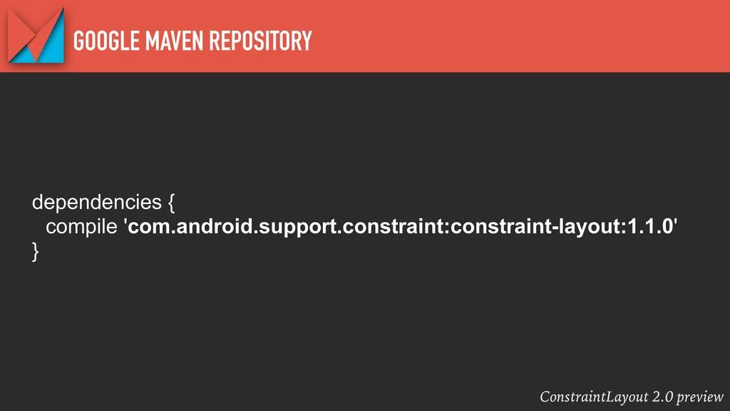 ConstraintLayout 2.0 preview GOOGLE MAVEN REPOS...