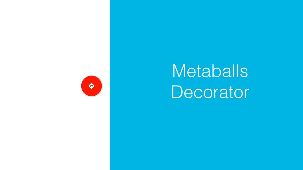 Metaballs Decorator