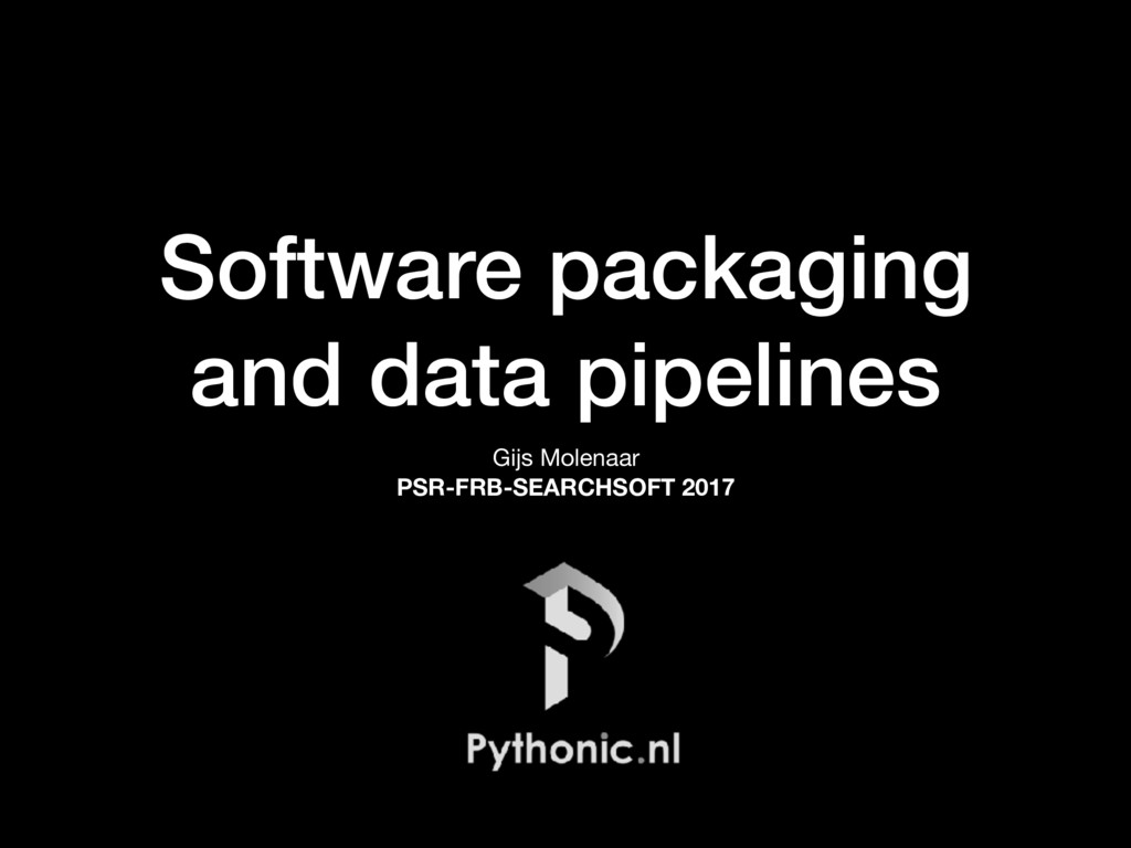 Software packaging and data pipelines Gijs Mole...