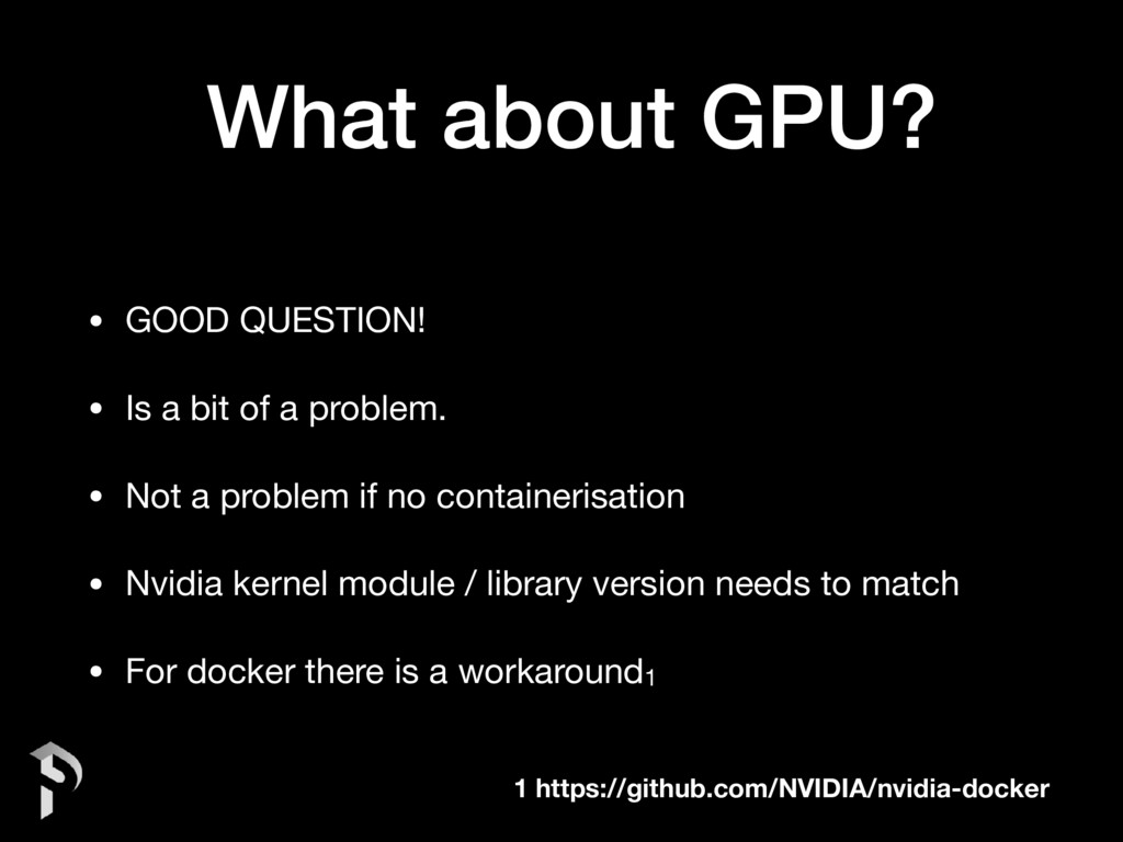 What about GPU? • GOOD QUESTION!  • Is a bit of...