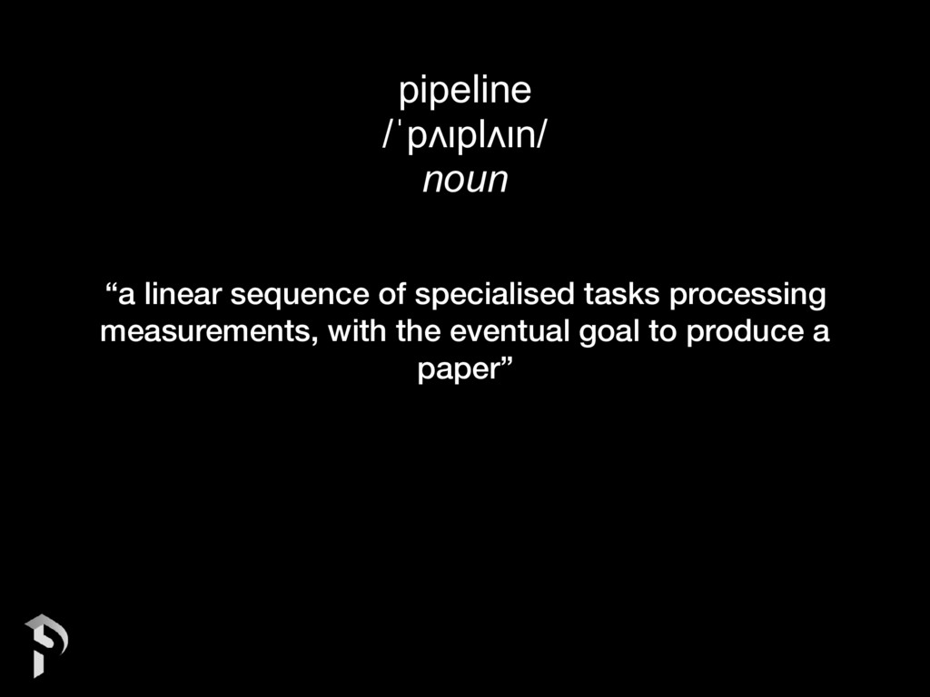 "pipeline /ˈpʌɪplʌɪn/ noun ""a linear sequence of..."