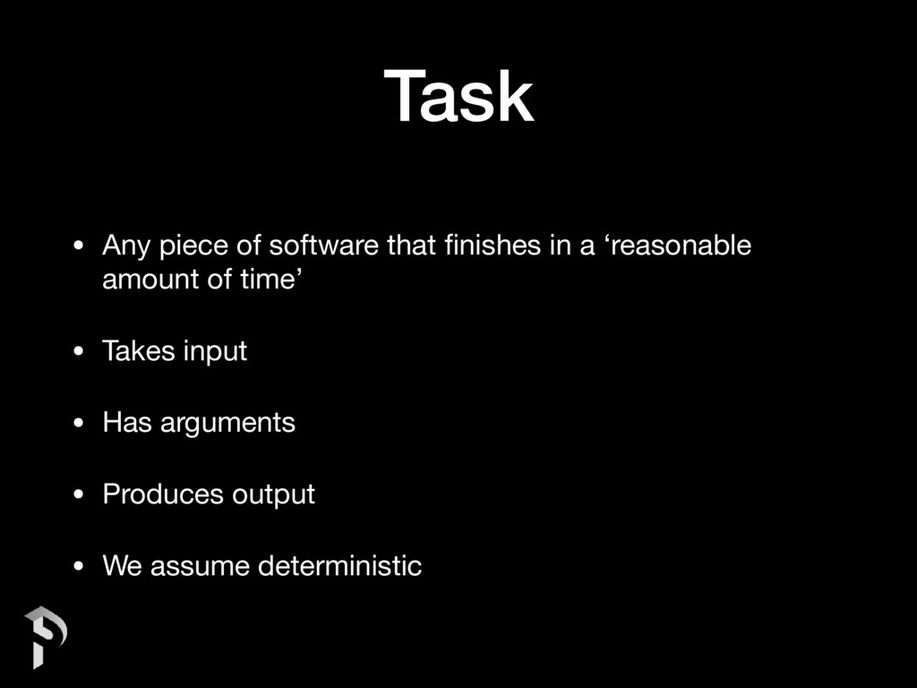 Task • Any piece of software that finishes in a ...