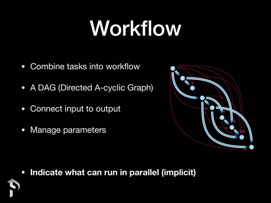 Workflow • Combine tasks into workflow  • A DAG (...