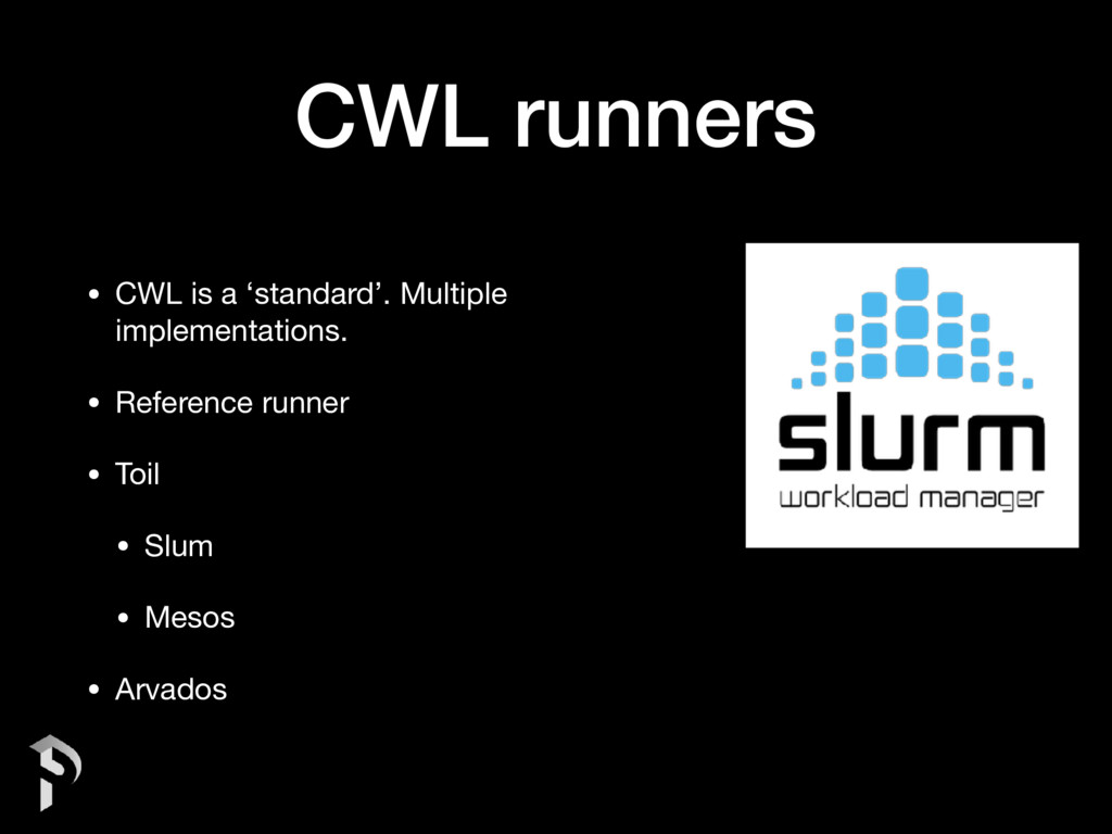 CWL runners • CWL is a 'standard'. Multiple imp...