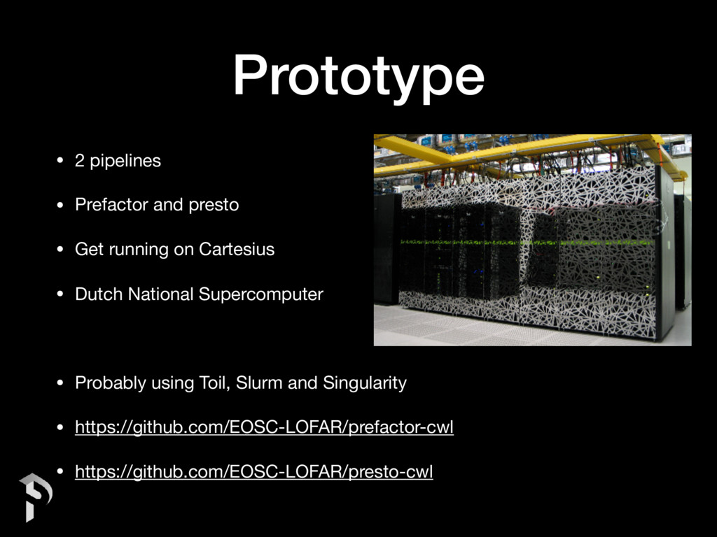 Prototype • 2 pipelines  • Prefactor and presto...