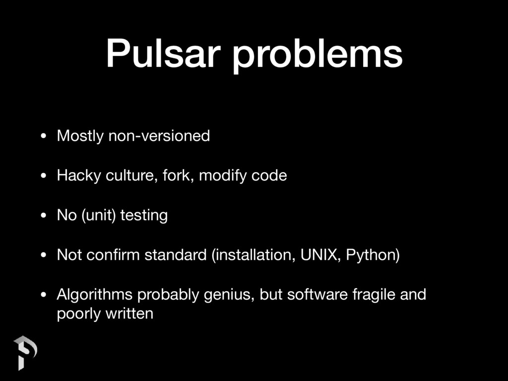 Pulsar problems • Mostly non-versioned   • Hack...