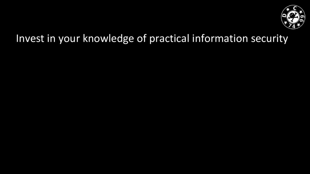 Invest in your knowledge of practical informati...