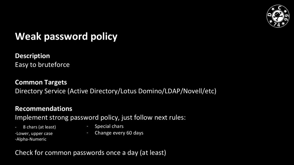 Weak password policy Description Easy to brutef...