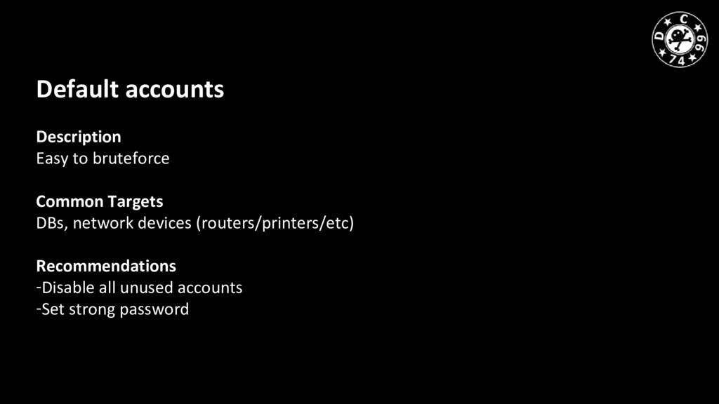 Default accounts Description Easy to bruteforce...