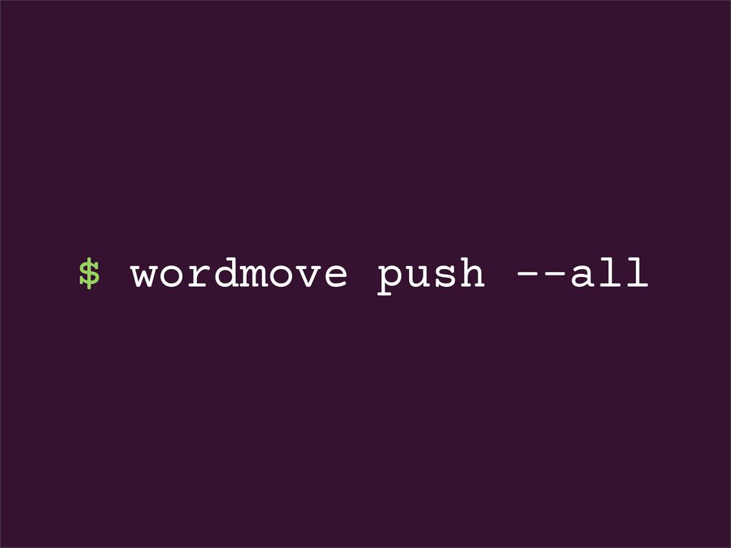 $ wordmove push --all