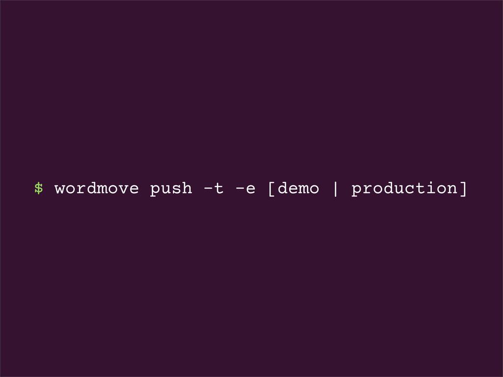 $ wordmove push -t -e [demo | production]