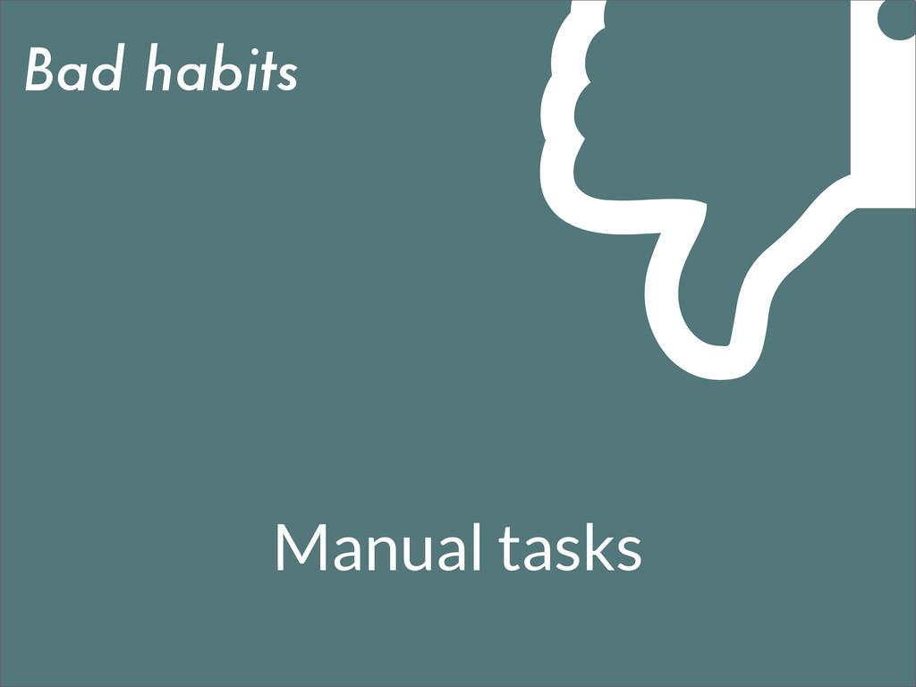 Bad habits Manual tasks